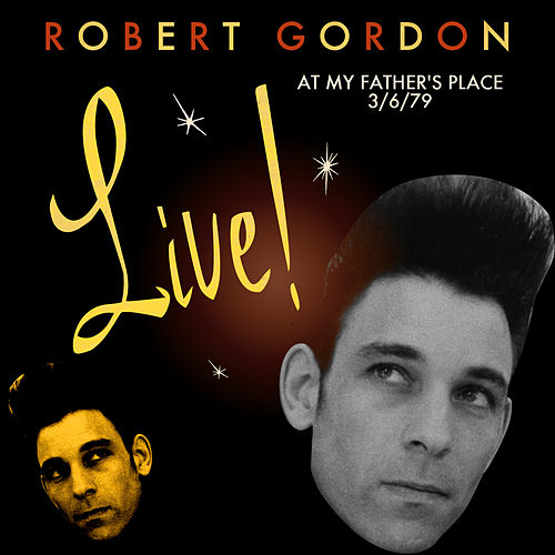 Live at My Father's Place 3/6/79 by Robert Gordon