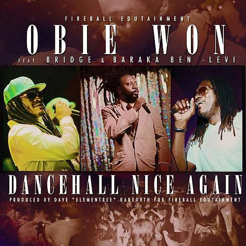 Dancehall Nice Again (feat. Bridge & Baraka Ben-Levi) by Obie Won
