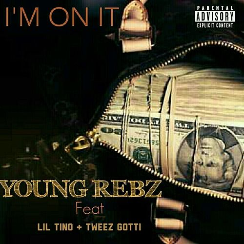 I'm On It (feat. Lil Tino & Tweez Gotti) - Single by Young Rebz