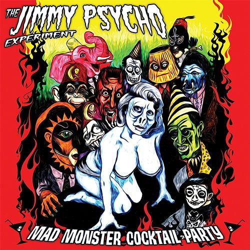 Mad Monster Cocktail Party van The Jimmy Psycho Experiment