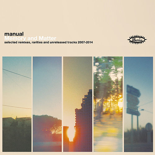 Memory and Matter: Selected Remixes, Rarities and Unreleased Tracks 2007-2014 by Manual