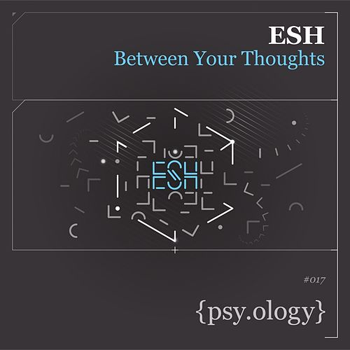 Between Your Thoughts de Esh