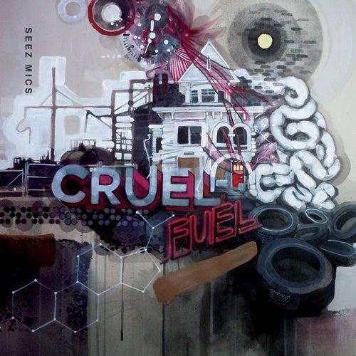 Cruel Fuel by Seez Mics