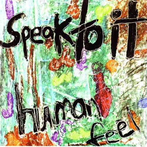 Speak To It by Human Feel