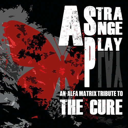 A Strange Play - An Alfa Matrix Tribute to The Cure von Various Artists