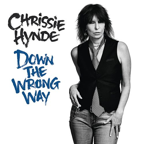 Down the Wrong Way by Chrissie Hynde