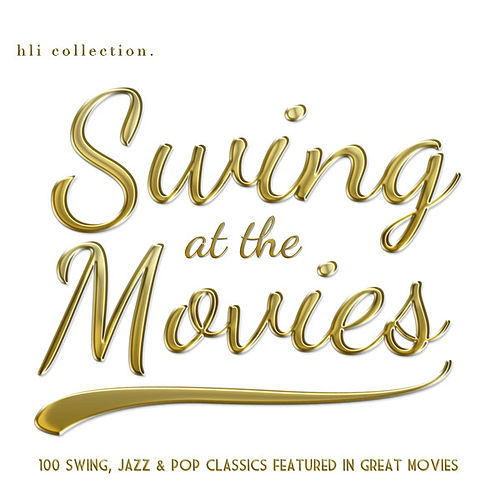 Swing at the Movies - 100 Swing, Jazz and Pop Tracks from Classic Movies by Various Artists