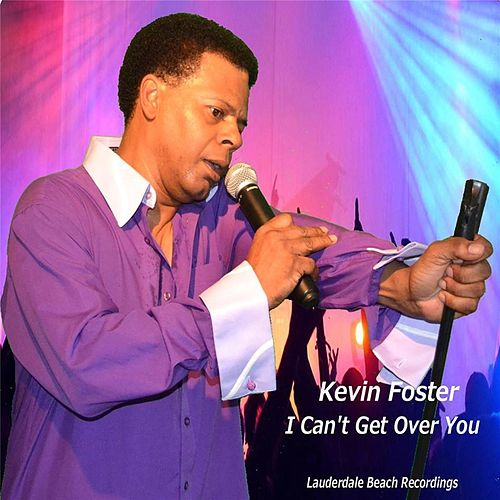 I Can't Get Over You by Kevin Foster