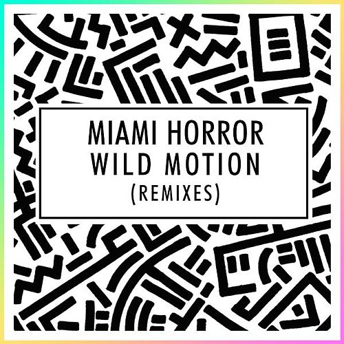 Wild Motion (Set It Free) - Remixes von Miami Horror