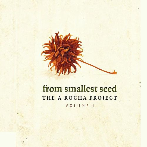 From Smallest Seed: The a Rocha Project von Various Artists