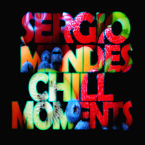 Sergio Mendes Chill Moments by Sergio Mendes