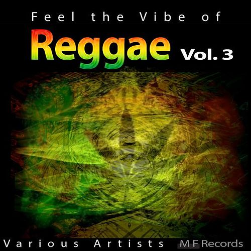 Feel the Vibe of Reggae, Vol. 3 by Various Artists