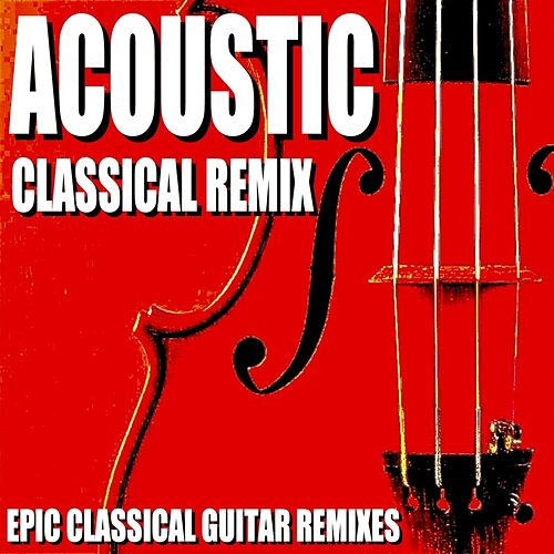 Acoustic Classical Remix (Epic Classical Guitar Remixes) von Blue Claw Philharmonic