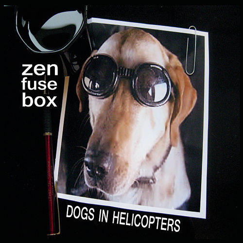 Dogs in Helicopters de Zen Fuse Box