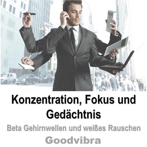 Konzentration, Fokus Und Gedächtnis (Beta Gehirnwellen Und Weißes Rauschen) by Goodvibra