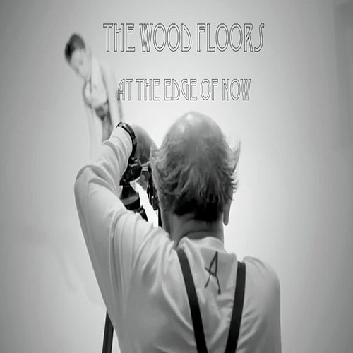 At the Edge of Now de The Wood Floors