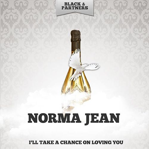 I'll Take a Chance On Loving You by Norma Jean