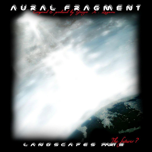 Landscapes Part III the Future? by Aural Fragment