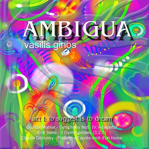 Ambigua, Act I: 'To Suggest Is to Dream' de Vasilis Ginos