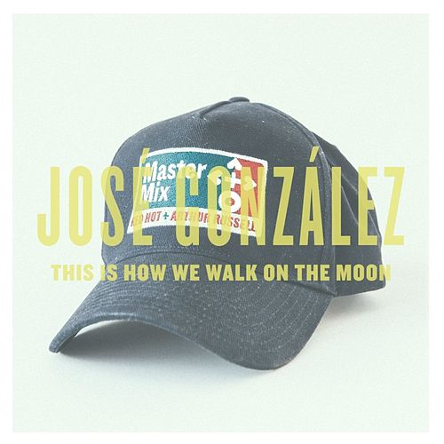 This Is How We Walk On The Moon - Single de José González