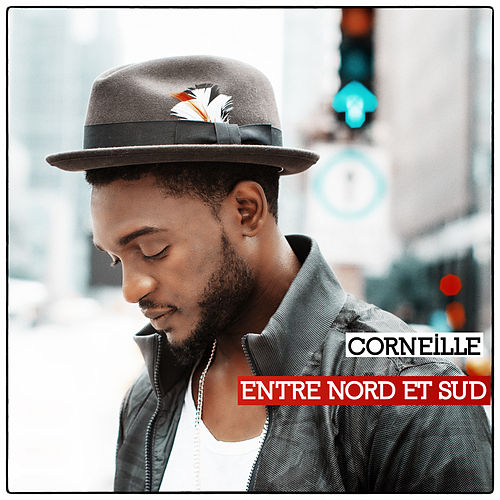 Entre Nord et Sud (Bonus Track Version) by Corneille
