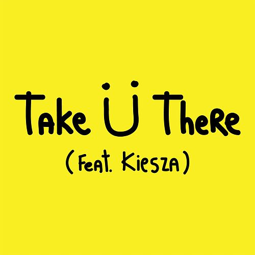 Take Ü There (feat. Kiesza) by Jack Ü