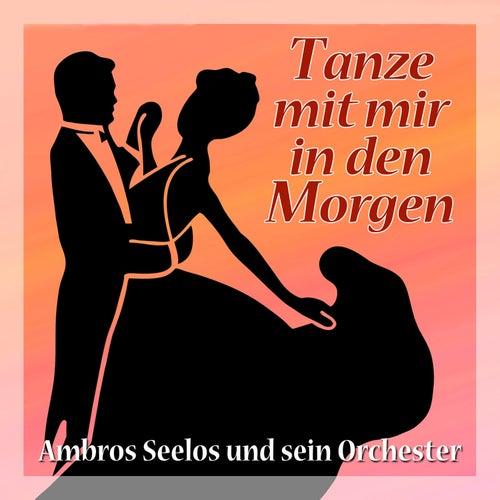 Tanze mit mir in den Morgen - Ambros Seelos und sein Orchester von Orchester Ambros Seelos