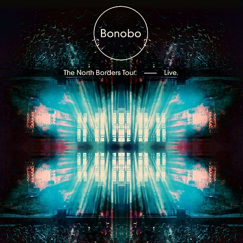 The North Borders Tour. — Live. de Bonobo