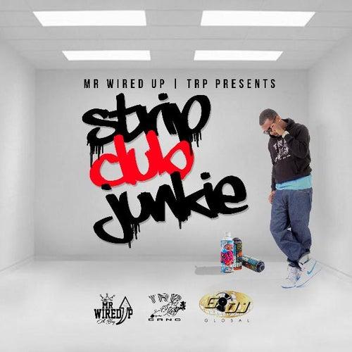 Strip Club Junkie by Mr. Wired Up