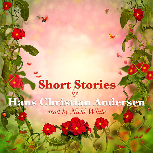 Short Stories by Hans Christian Andersen by Nicki White