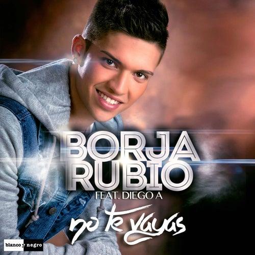 No Te Vayas de Borja Rubio