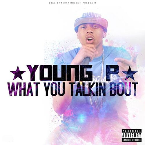 What You Talkin Bout by Young P