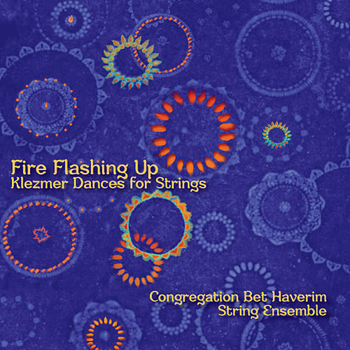 Fire Flashing Up: Klezmer Dances for Strings de Congregation Bet Haverim