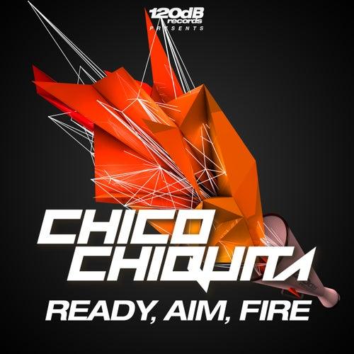 Ready, Aim, Fire von Chico Chiquita