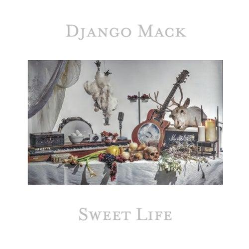 Sweet Life by Django Mack