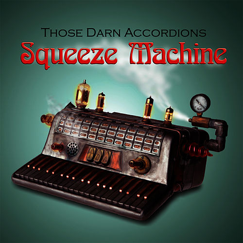 Squeeze Machine by Those Darn Accordions!