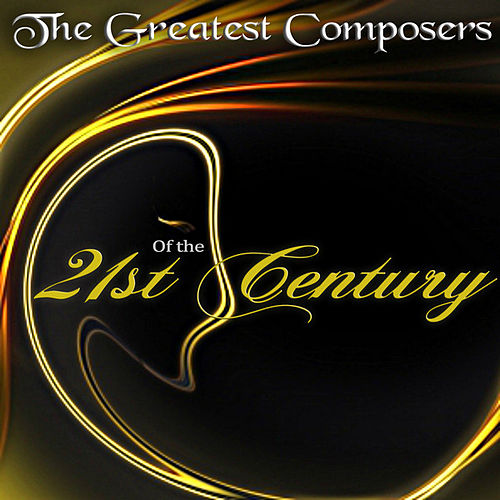 The Greatest Composers of the 21st Century - Modern Masterpieces by Maria Paloma