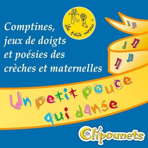 Un Petit Pouce Qui Danse : Comptines, Jeux De Doigts Et Poésies Des Crèches Et Maternelles de Clipounets
