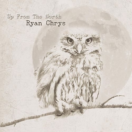 Up from the North by Ryan Chrys