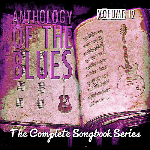 Anthology of the Blues - The Complete Songbook Series, Vol. 12 de Various Artists