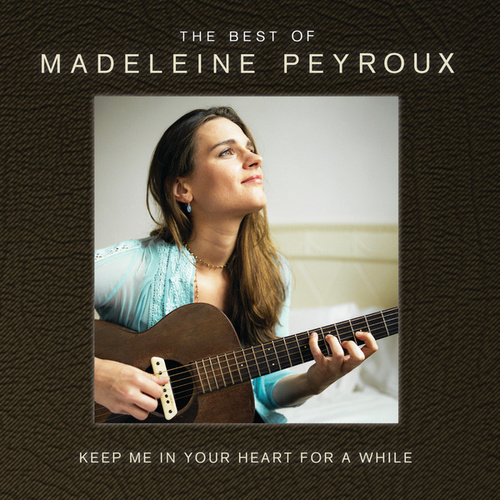 Keep Me In Your Heart For A While: The Best Of Madeleine Peyroux (International Edition) by Madeleine Peyroux