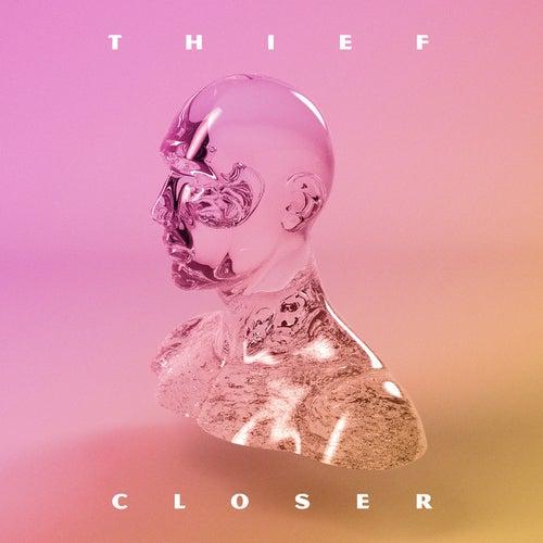 Closer by Thief