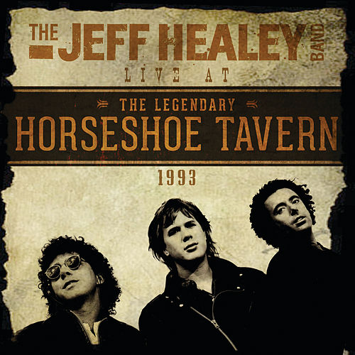 Live At The Legendary Horseshoe Tavern 1993 (Live) by Jeff Healey