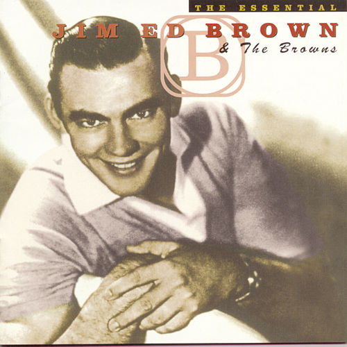 The Essential Jim Ed Brown And The Browns by Jim Ed Brown