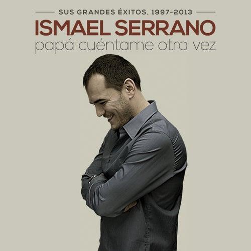Papá Cuéntame Otra Vez de Ismael Serrano