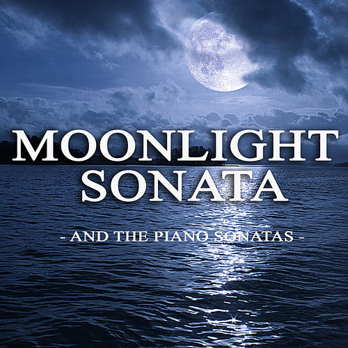 Moonlight Sonata and the Piano Sonatas by Various Artists