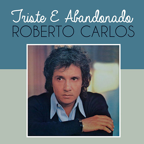 Triste e Abandonado de Roberto Carlos