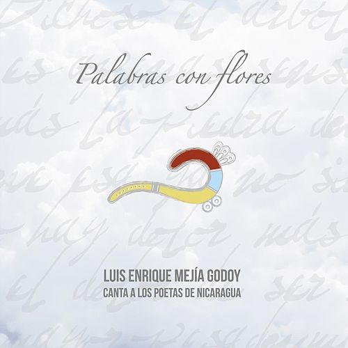 Palabras Con Flores de Luis Enrique Mejia Godoy