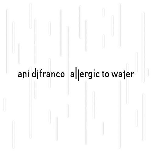 Allergic to Water by Ani DiFranco
