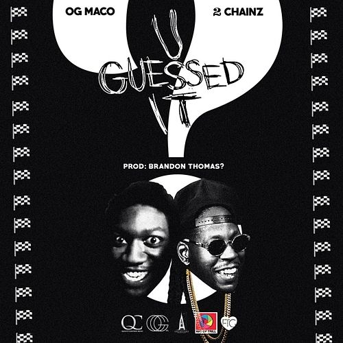U Guessed It (feat. 2 Chainz) - Single by OG Maco